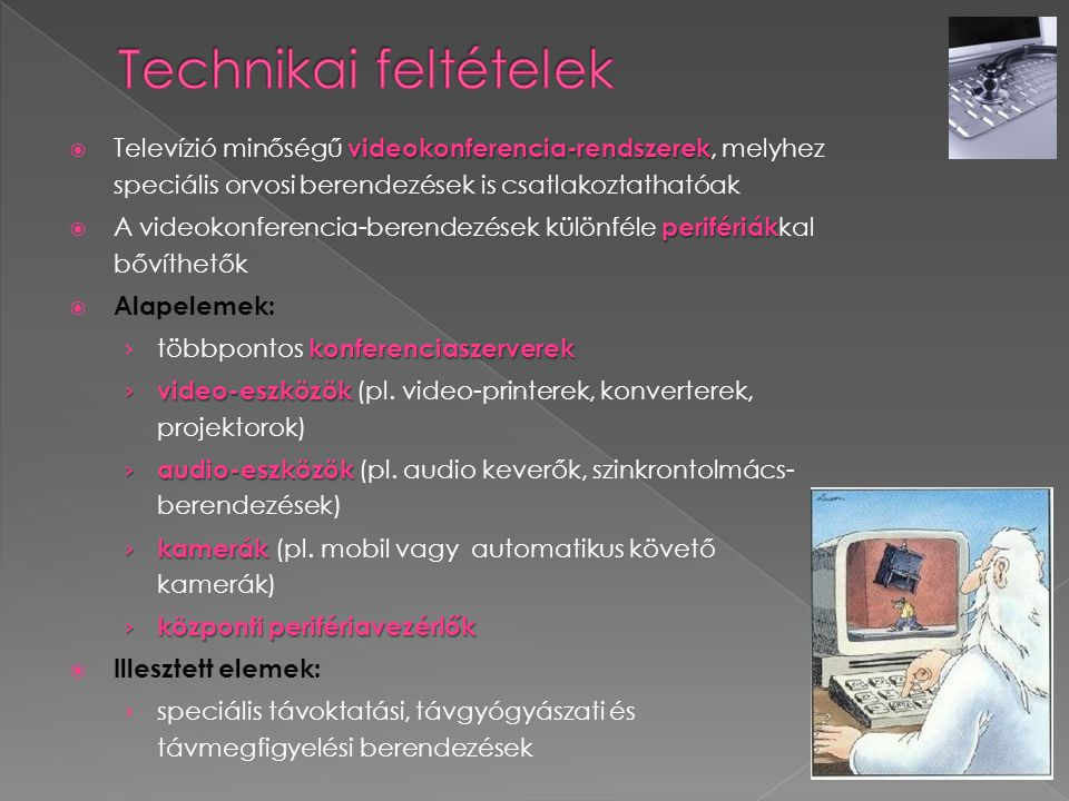 Technikai feltételek Televízió minőségű videokonferencia-rendszerek, melyhez speciális orvosi berendezések is csatlakoztathatóak.