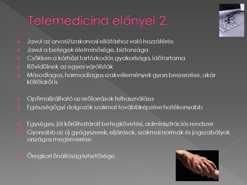 Telemedicina előnyei 2. Javul az orvosi/szakorvosi ellátáshoz való hozzáférés. Javul a betegek életminősége, biztonsága.