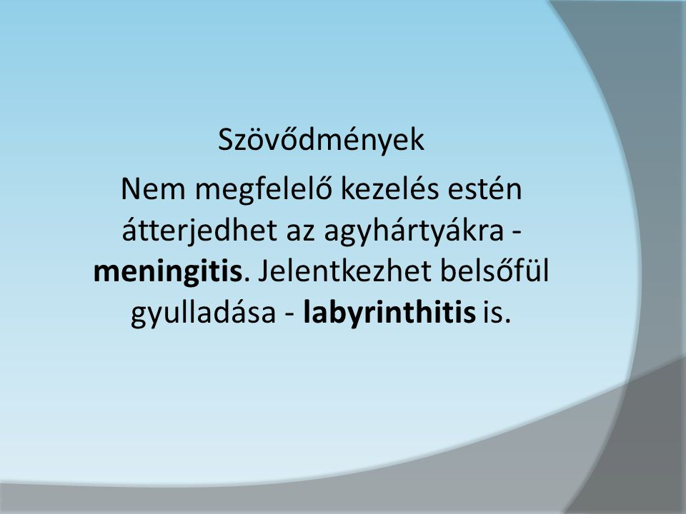 Szövődmények Nem megfelelő kezelés estén átterjedhet az agyhártyákra - meningitis.