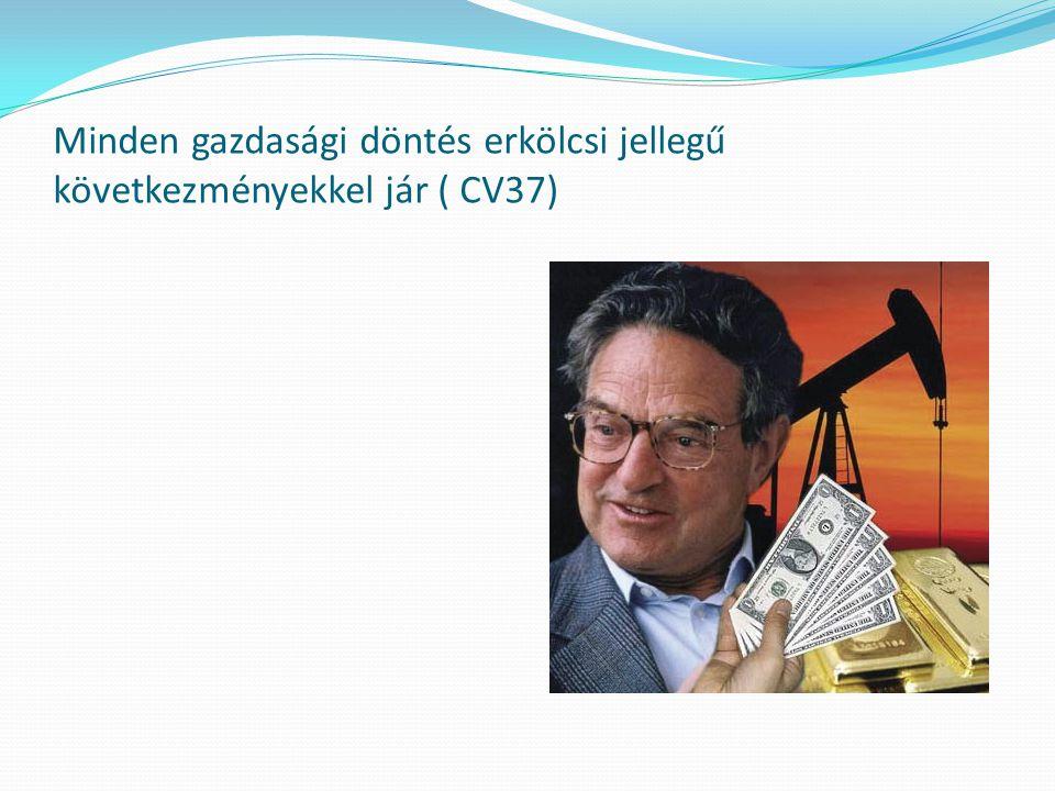 Minden gazdasági döntés erkölcsi jellegű következményekkel jár ( CV37)