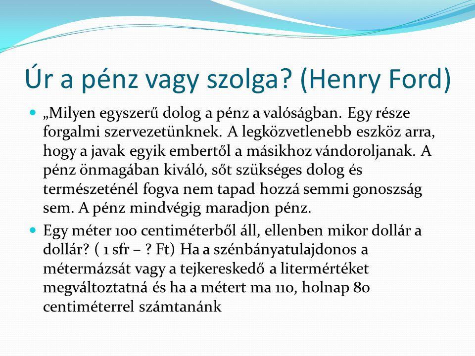 Úr a pénz vagy szolga (Henry Ford)