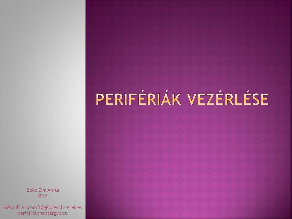 Perifériák vezérlése Zeke Éva Anita 2012.