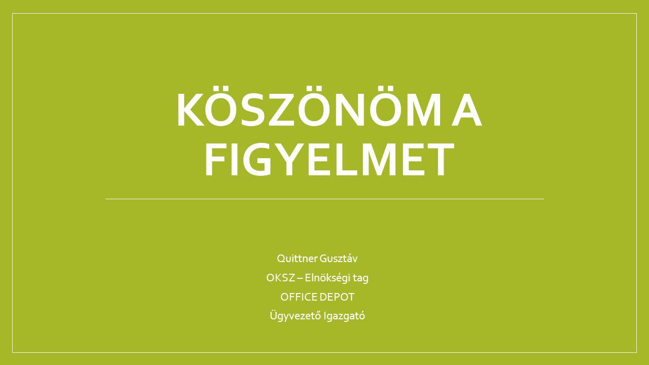 Quittner Gusztáv OKSZ – Elnökségi tag OFFICE DEPOT Ügyvezető Igazgató