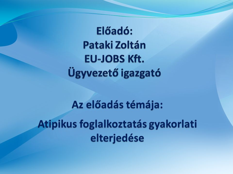 Előadó: Pataki Zoltán EU-JOBS Kft. Ügyvezető igazgató