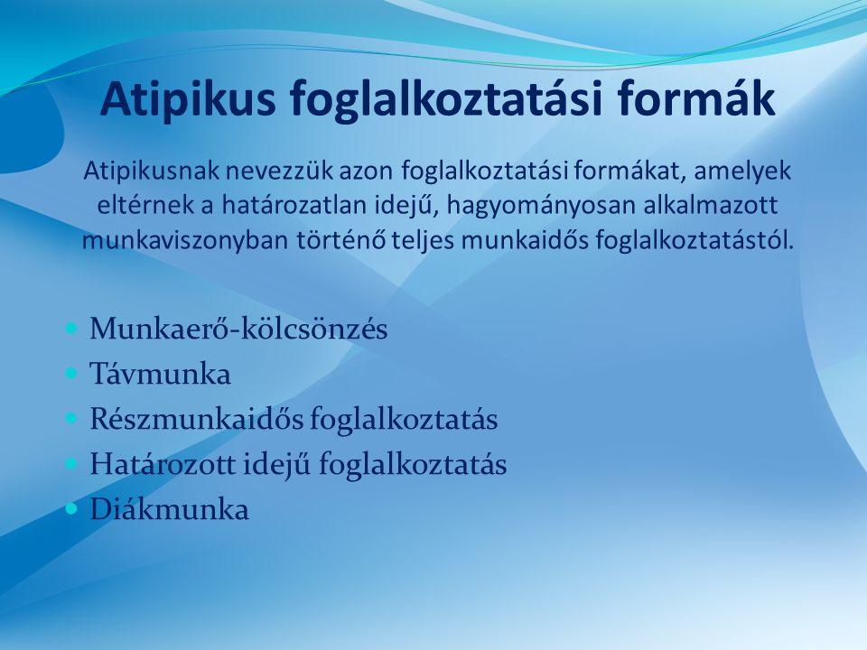 Atipikus foglalkoztatási formák Atipikusnak nevezzük azon foglalkoztatási formákat, amelyek eltérnek a határozatlan idejű, hagyományosan alkalmazott munkaviszonyban történő teljes munkaidős foglalkoztatástól.
