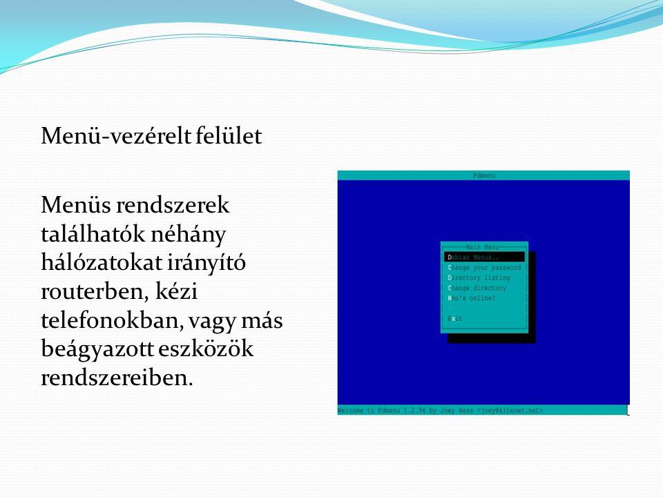 Menü-vezérelt felület Menüs rendszerek találhatók néhány hálózatokat irányító routerben, kézi telefonokban, vagy más beágyazott eszközök rendszereiben.