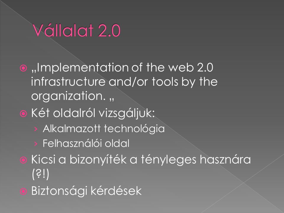 "Vállalat 2.0 ""Implementation of the web 2.0 infrastructure and/or tools by the organization. "" Két oldalról vizsgáljuk:"