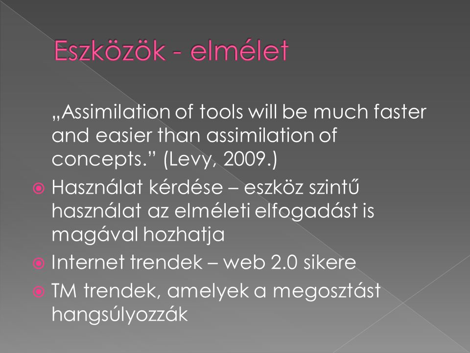 "Eszközök - elmélet ""Assimilation of tools will be much faster and easier than assimilation of concepts. (Levy, 2009.)"