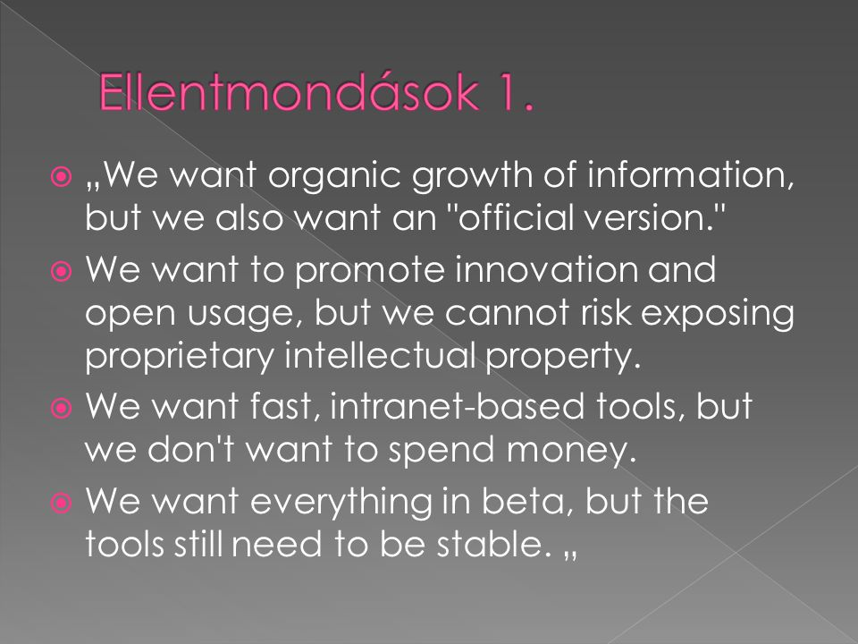 "Ellentmondások 1. ""We want organic growth of information, but we also want an official version."
