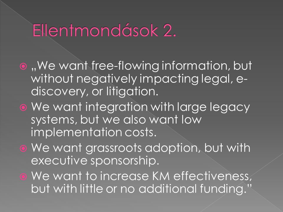 "Ellentmondások 2. ""We want free-flowing information, but without negatively impacting legal, e-discovery, or litigation."