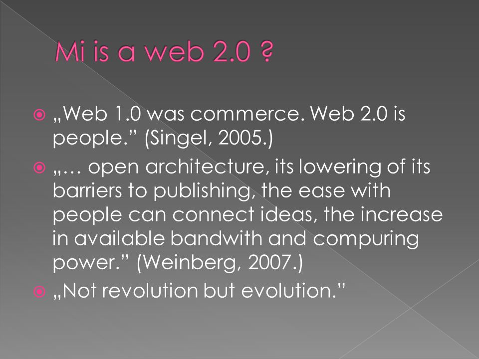 "Mi is a web 2.0 ""Web 1.0 was commerce. Web 2.0 is people. (Singel, 2005.)"