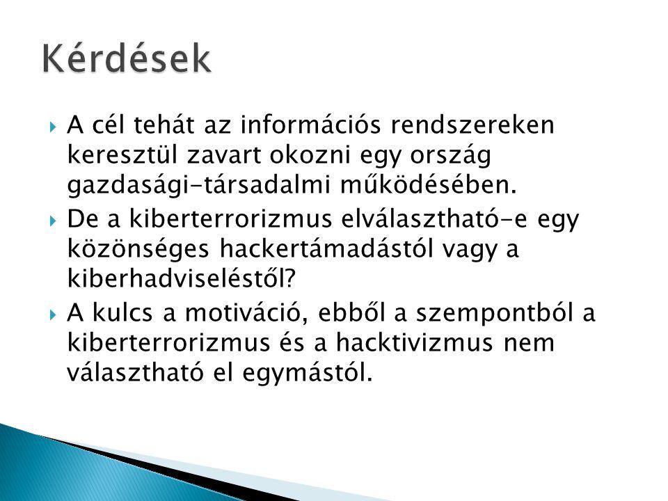 Kérdések A cél tehát az információs rendszereken keresztül zavart okozni egy ország gazdasági-társadalmi működésében.