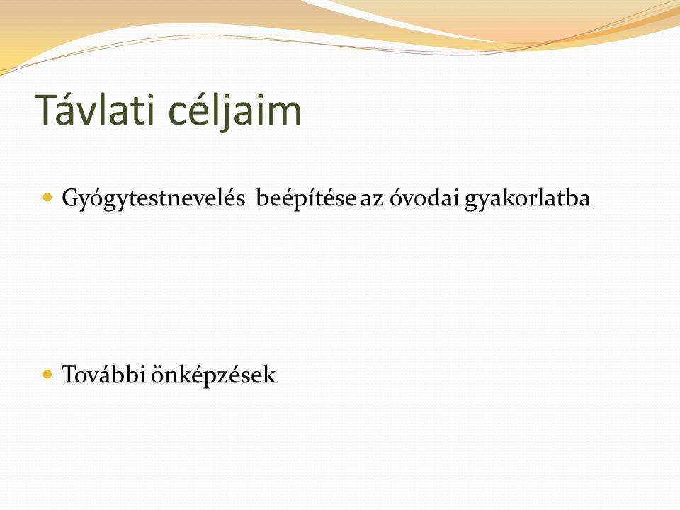 Távlati céljaim Gyógytestnevelés beépítése az óvodai gyakorlatba