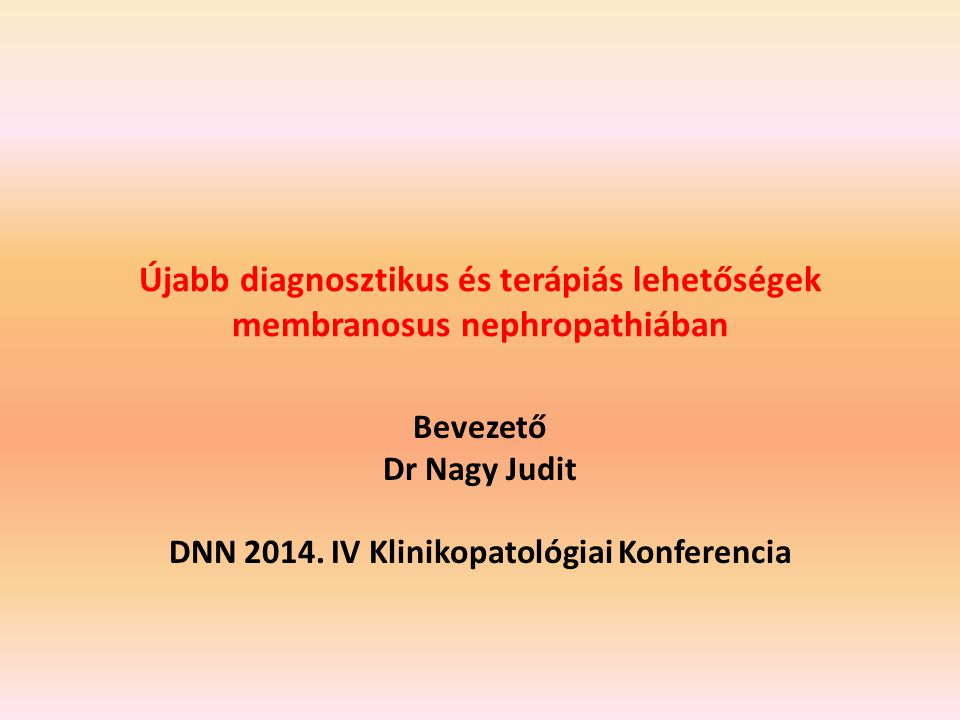 Bevezető Dr Nagy Judit DNN 2014. IV Klinikopatológiai Konferencia