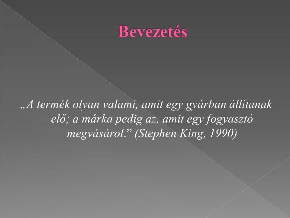 """Bevezetés """"A termék olyan valami, amit egy gyárban állítanak elő; a márka pedig az, amit egy fogyasztó megvásárol. (Stephen King, 1990)"""