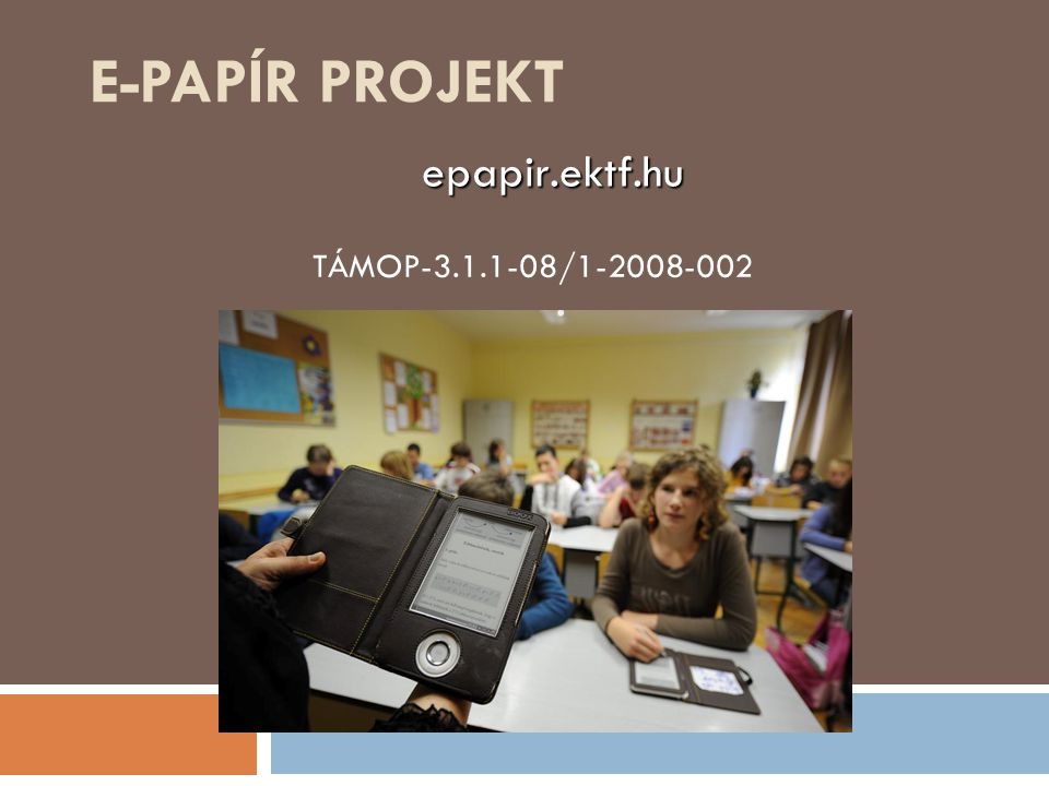 e-Papír projekt epapir.ektf.hu TÁMOP-3.1.1-08/1-2008-002