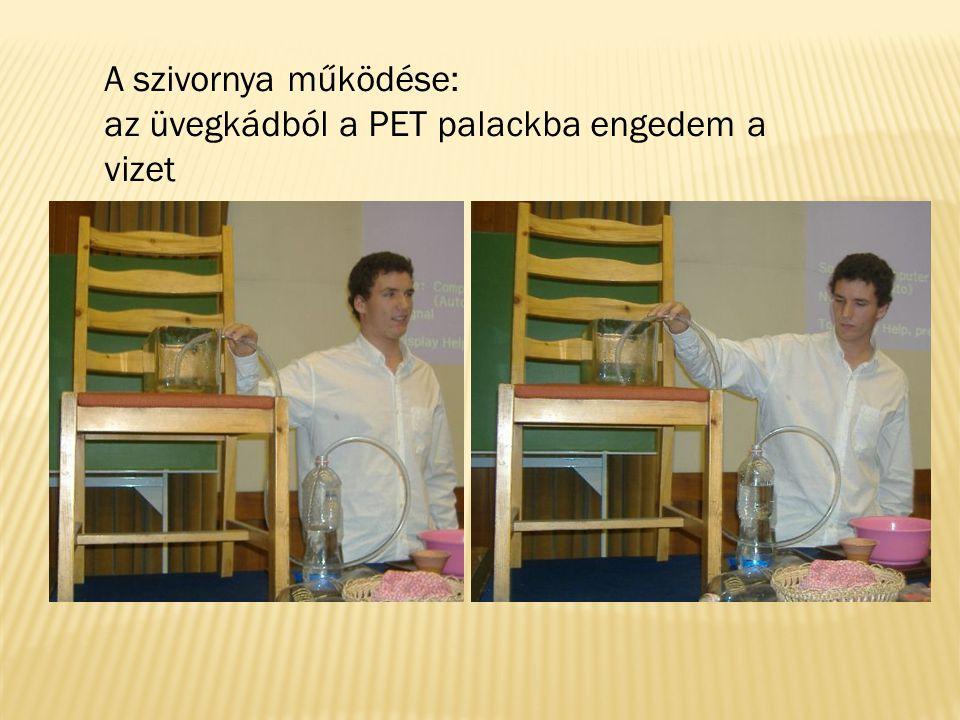 A szivornya működése: az üvegkádból a PET palackba engedem a vizet