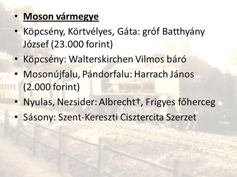 Moson vármegye Köpcsény, Körtvélyes, Gáta: gróf Batthyány József (23.000 forint) Köpcsény: Walterskirchen Vilmos báró.