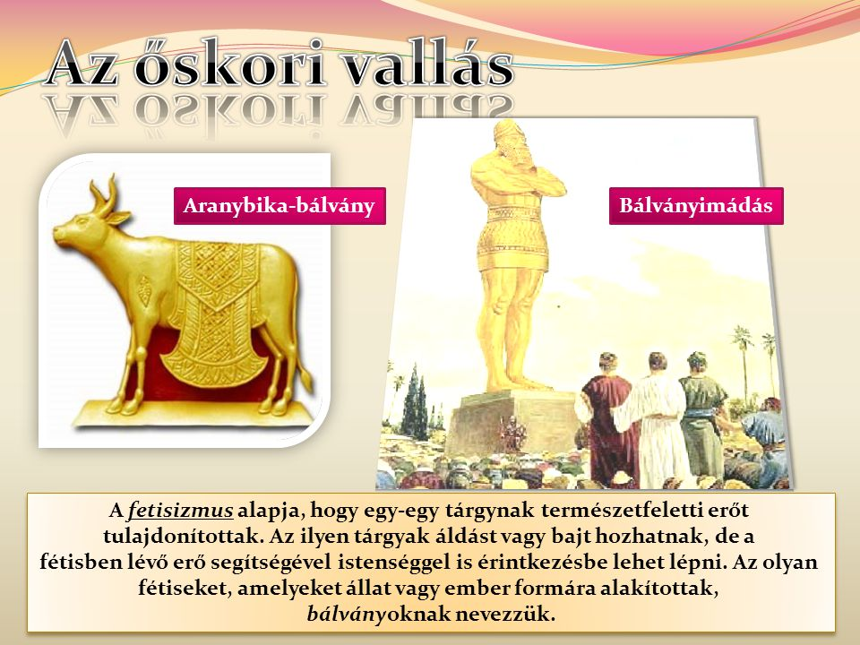 Az őskori vallás Aranybika-bálvány Bálványimádás