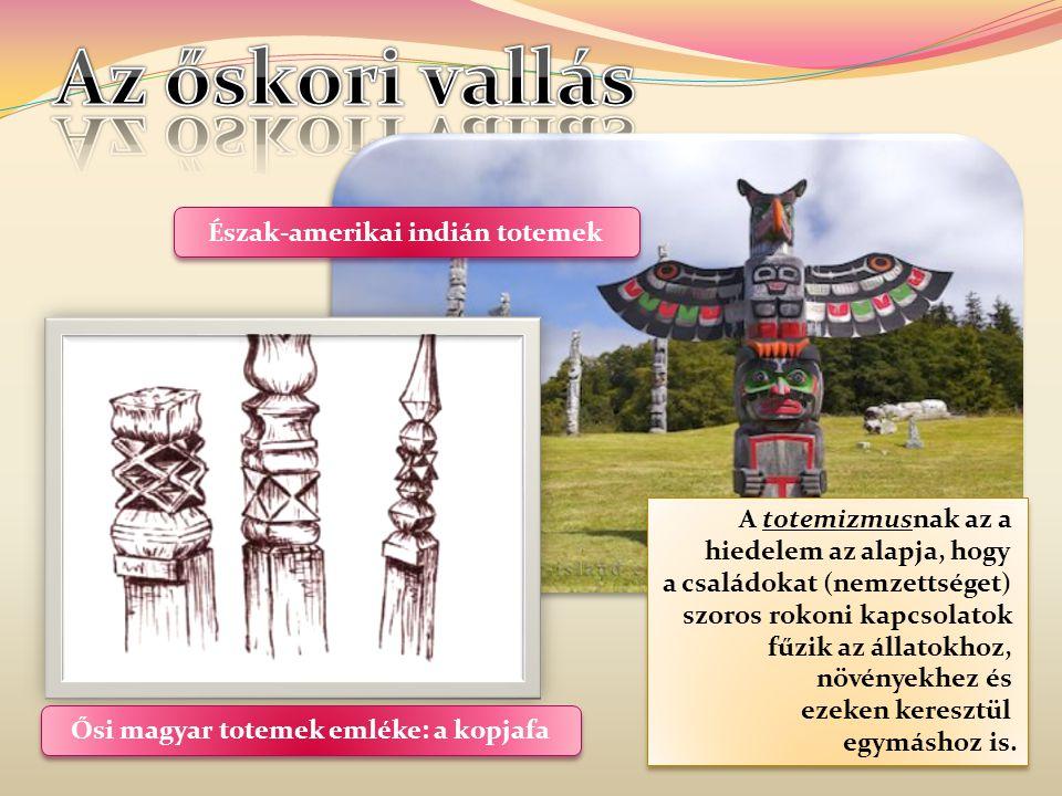Észak-amerikai indián totemek Ősi magyar totemek emléke: a kopjafa
