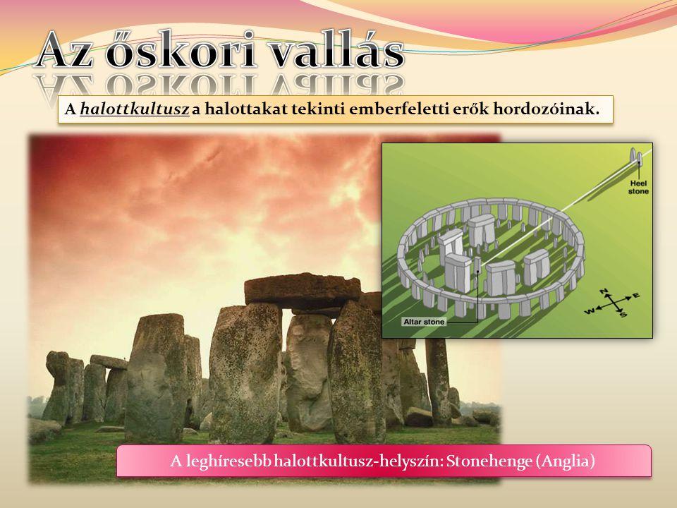 A leghíresebb halottkultusz-helyszín: Stonehenge (Anglia)