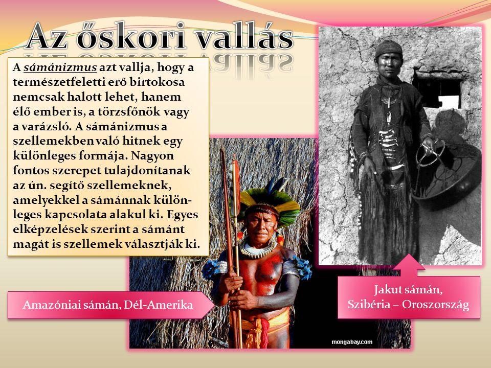 Az őskori vallás A sámánizmus azt vallja, hogy a