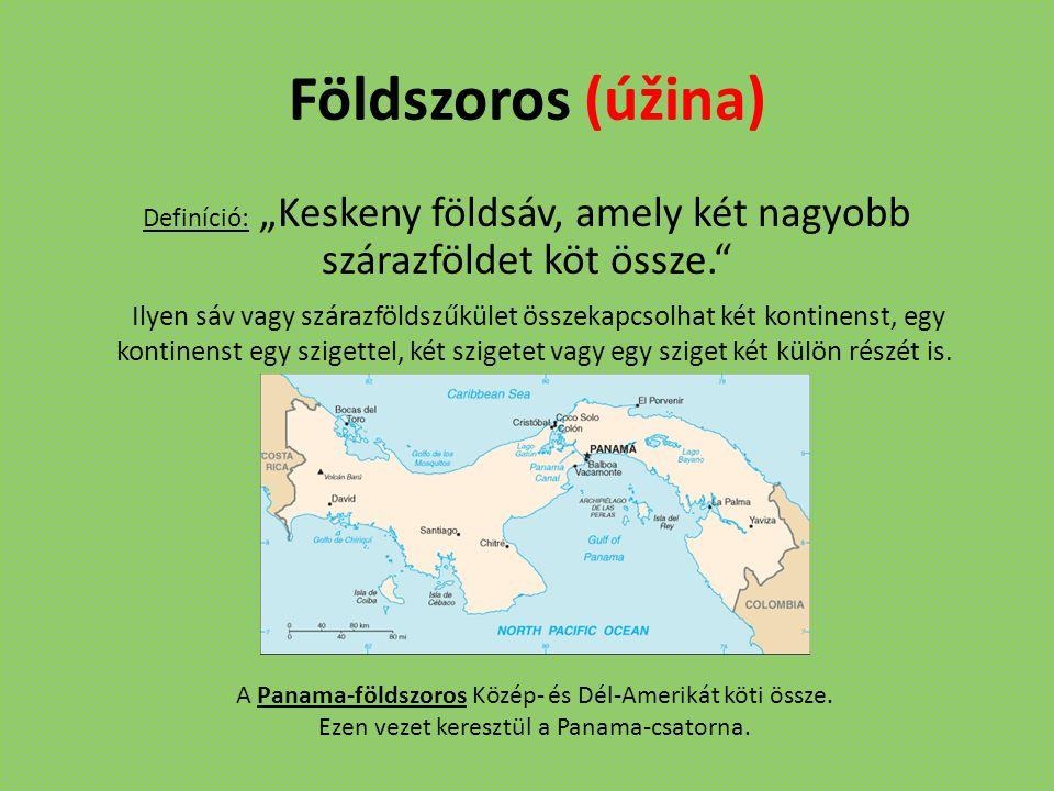 """Földszoros (úžina) Definíció: """"Keskeny földsáv, amely két nagyobb szárazföldet köt össze."""
