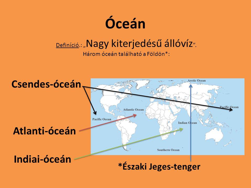 Óceán Csendes-óceán Atlanti-óceán Indiai-óceán *Északi Jeges-tenger