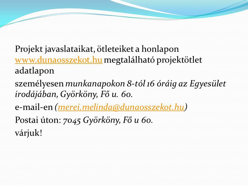 Projekt javaslataikat, ötleteiket a honlapon www. dunaosszekot