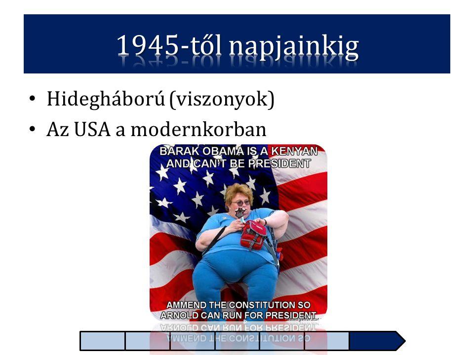 1945-től napjainkig Hidegháború (viszonyok) Az USA a modernkorban