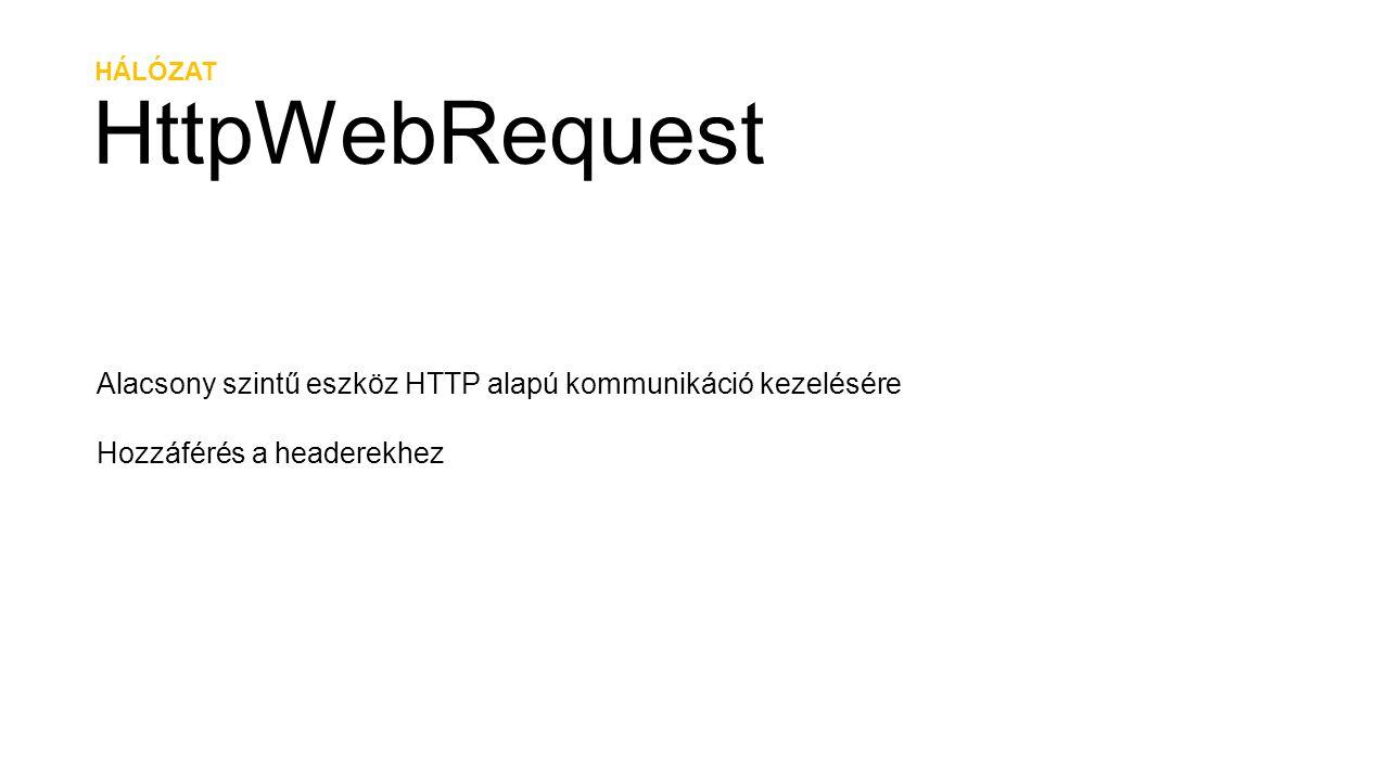 HÁLÓZAT HttpWebRequest. Alacsony szintű eszköz HTTP alapú kommunikáció kezelésére.