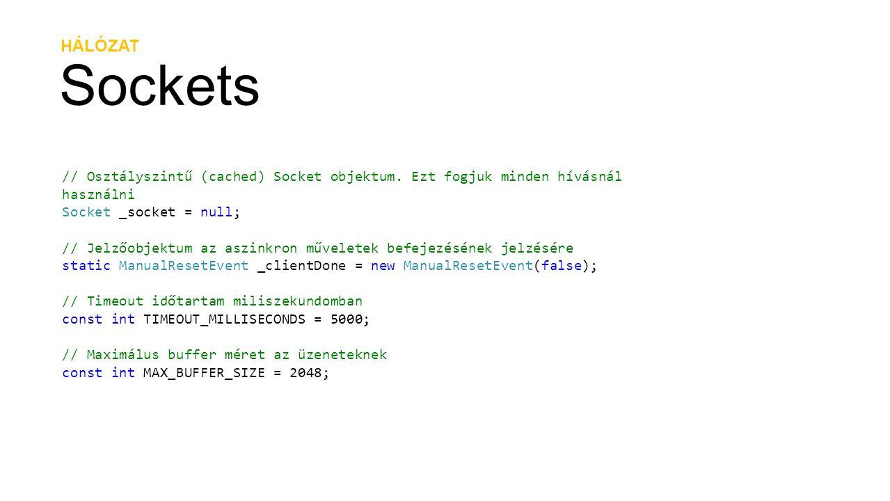 HÁLÓZAT Sockets. // Osztályszintű (cached) Socket objektum. Ezt fogjuk minden hívásnál használni. Socket _socket = null;