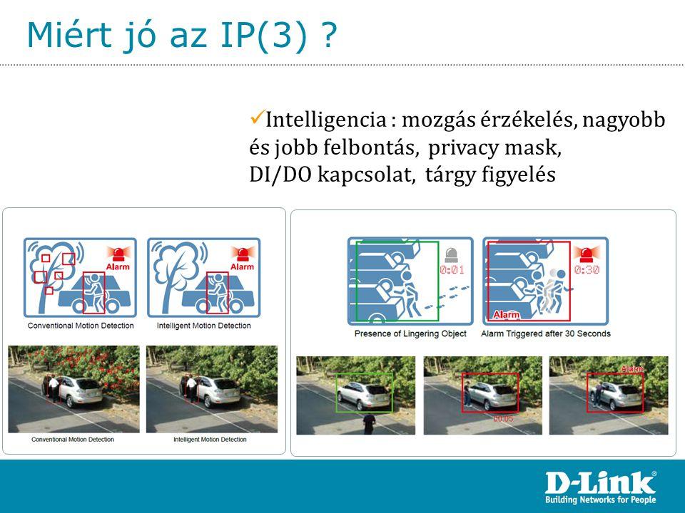 Miért jó az IP(3) Intelligencia : mozgás érzékelés, nagyobb