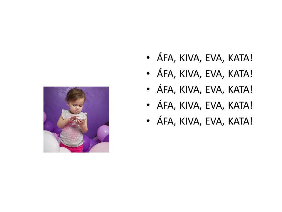 ÁFA, KIVA, EVA, KATA!