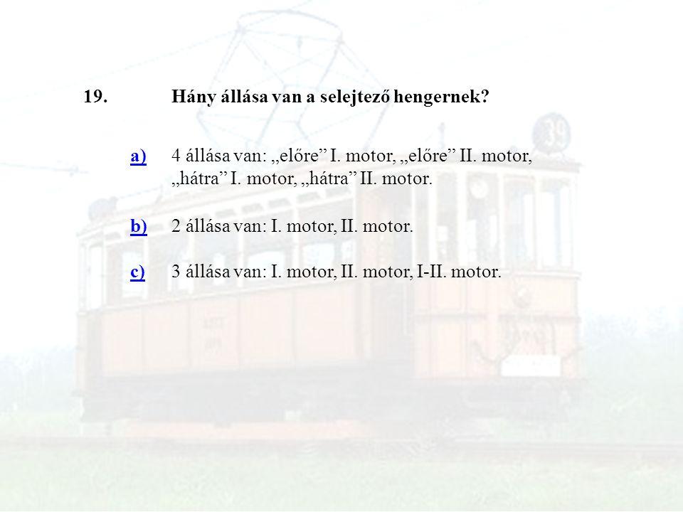 """19. Hány állása van a selejtező hengernek a) 4 állása van: """"előre I. motor, """"előre II. motor, """"hátra I. motor, """"hátra II. motor."""