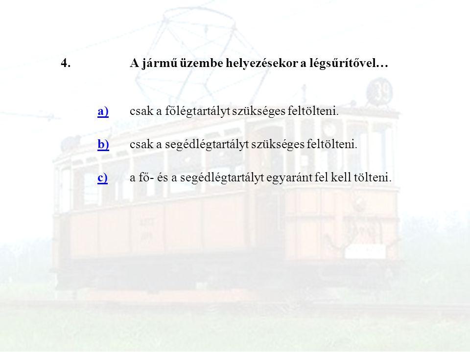 4. A jármű üzembe helyezésekor a légsűrítővel… a) csak a főlégtartályt szükséges feltölteni. b) csak a segédlégtartályt szükséges feltölteni.