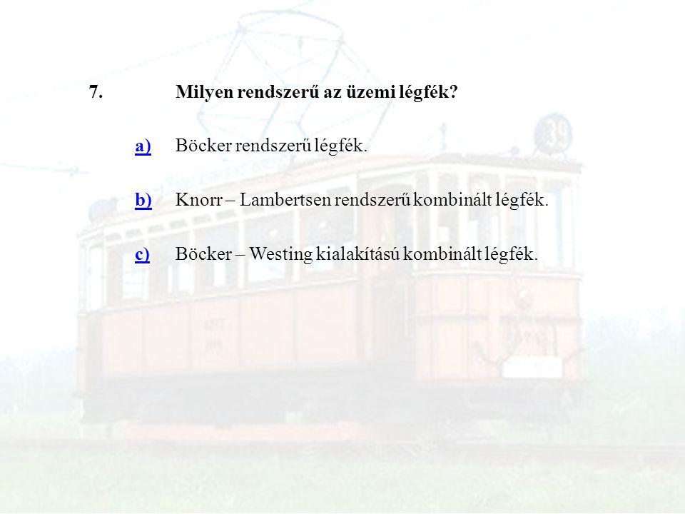 7. Milyen rendszerű az üzemi légfék a) Böcker rendszerű légfék. b) Knorr – Lambertsen rendszerű kombinált légfék.