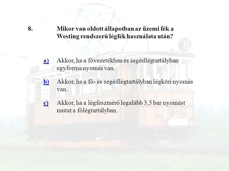 8. Mikor van oldott állapotban az üzemi fék a Westing rendszerű légfék használata után a)