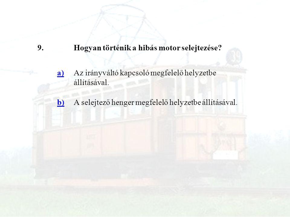 9. Hogyan történik a hibás motor selejtezése a) Az irányváltó kapcsoló megfelelő helyzetbe állításával.
