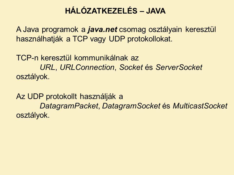 HÁLÓZATKEZELÉS – JAVA A Java programok a java.net csomag osztályain keresztül használhatják a TCP vagy UDP protokollokat.