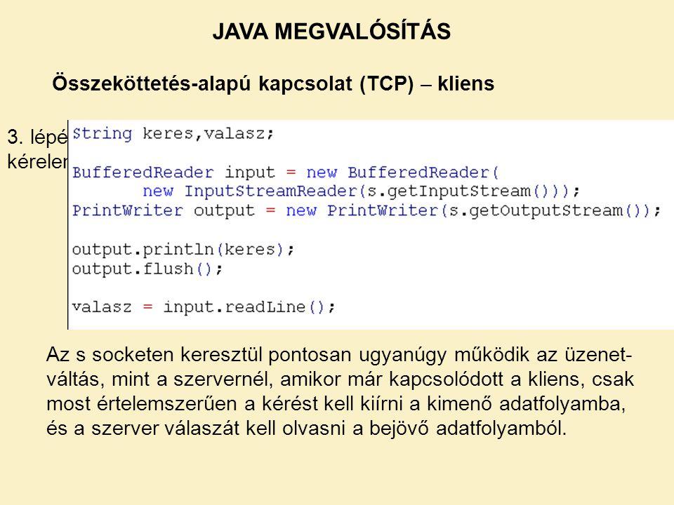 JAVA MEGVALÓSÍTÁS Összeköttetés-alapú kapcsolat (TCP) – kliens