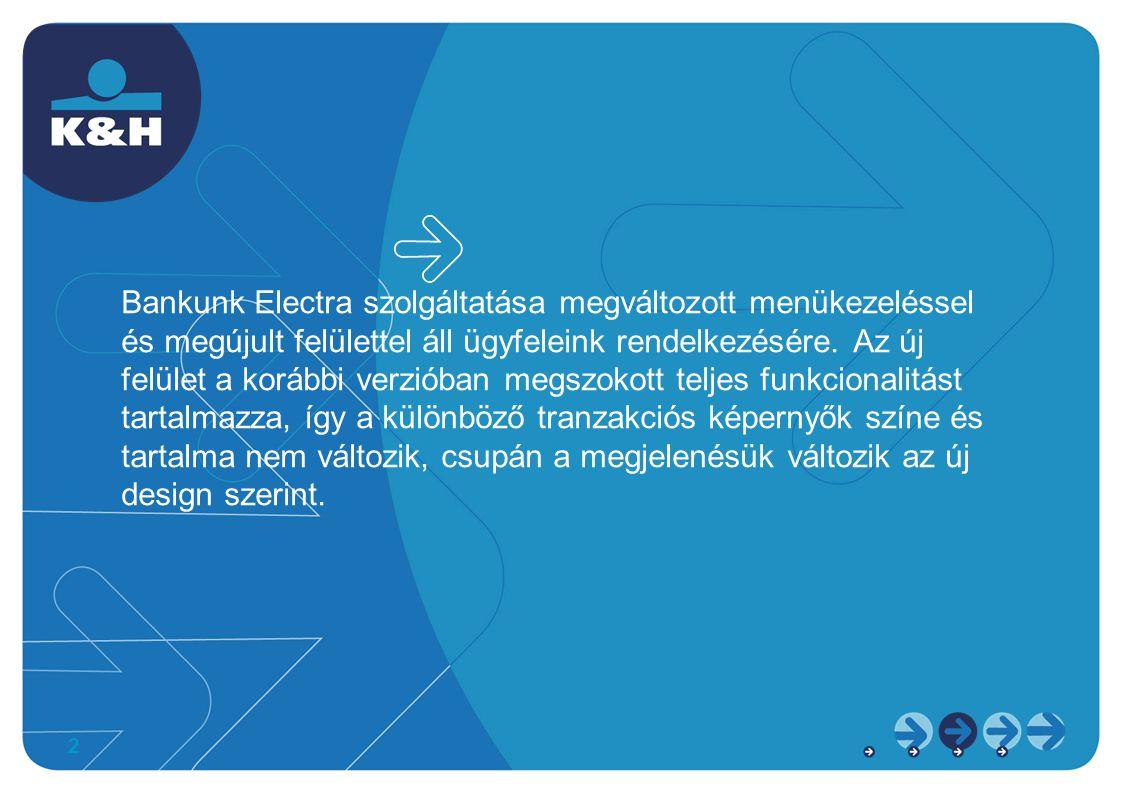 Bankunk Electra szolgáltatása megváltozott menükezeléssel és megújult felülettel áll ügyfeleink rendelkezésére.