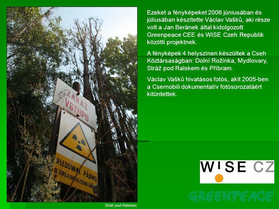 Ezeket a fényképeket 2006 júniusában és júliusában készítette Václav Vašků, aki része volt a Jan Beránek által kidolgozott Greenpeace CEE és WISE Czeh Republik közötti projektnek.