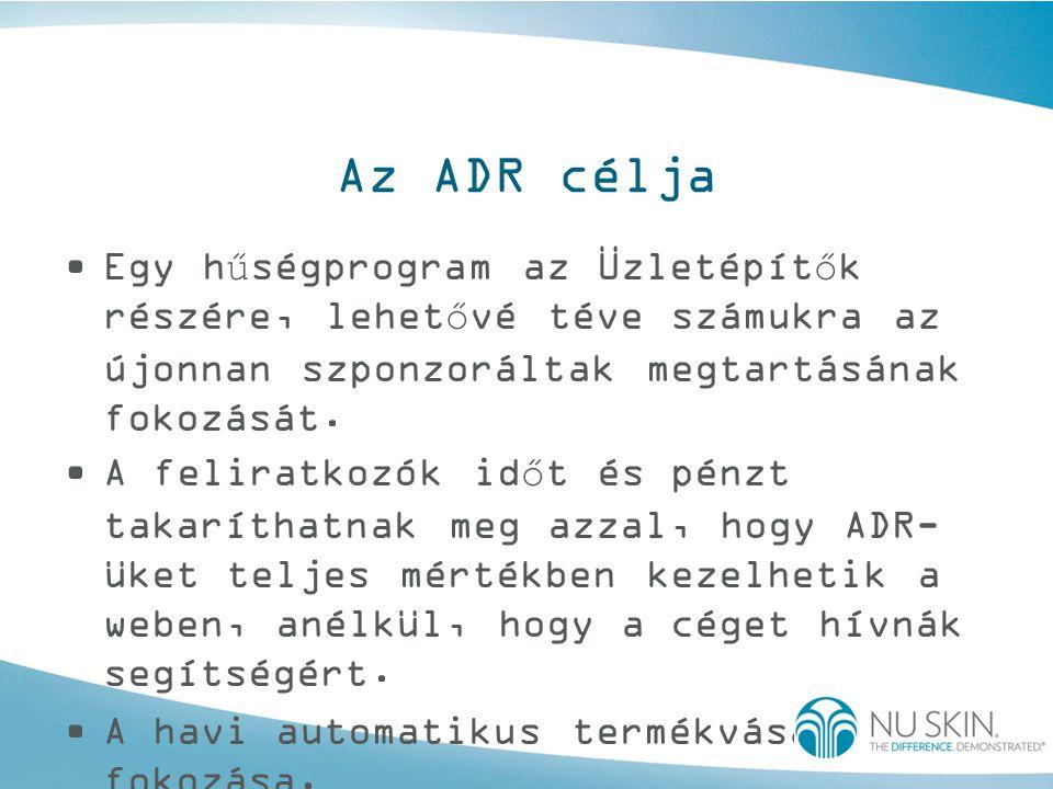 Az ADR célja Egy hűségprogram az Üzletépítők részére, lehetővé téve számukra az újonnan szponzoráltak megtartásának fokozását.