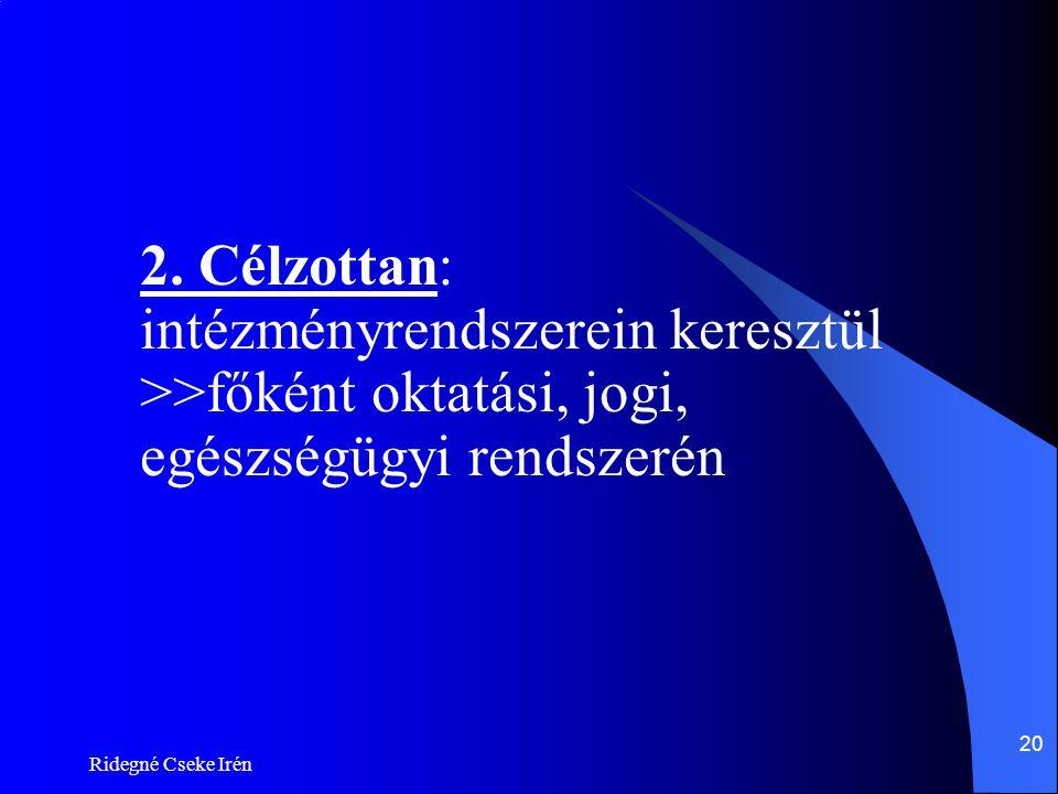 2. Célzottan: intézményrendszerein keresztül >>főként oktatási, jogi, egészségügyi rendszerén