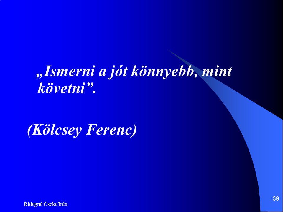 """(Kölcsey Ferenc) """"Ismerni a jót könnyebb, mint követni ."""