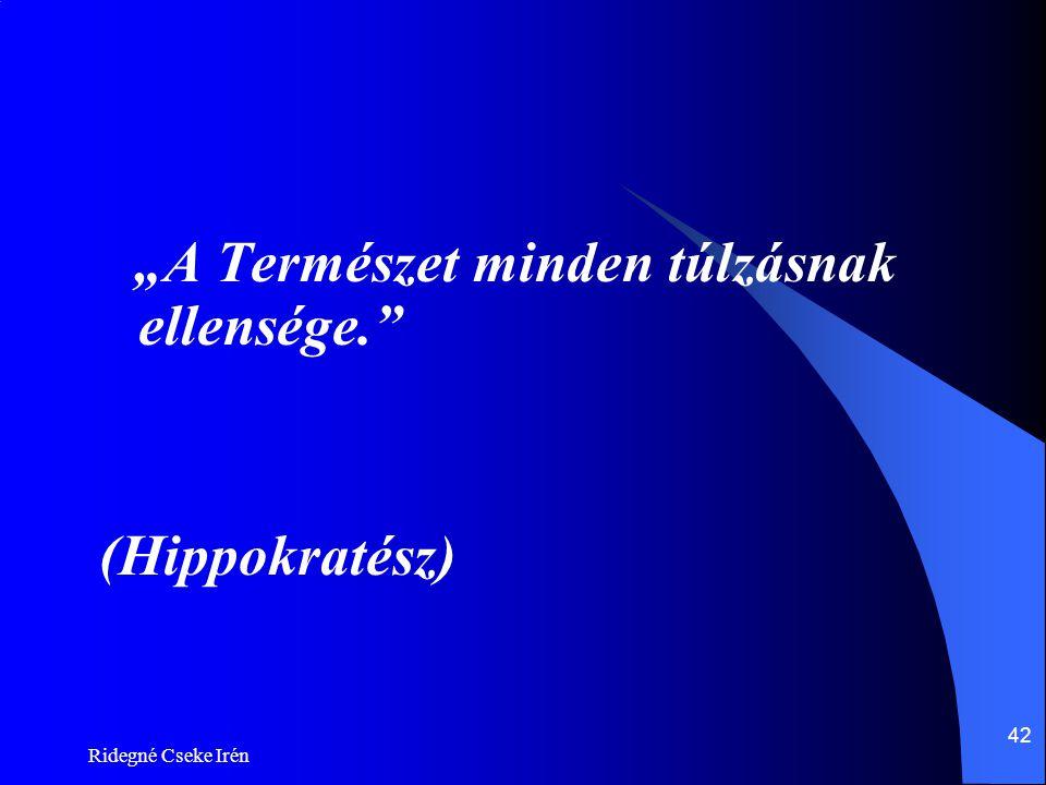 """(Hippokratész) """"A Természet minden túlzásnak ellensége."""