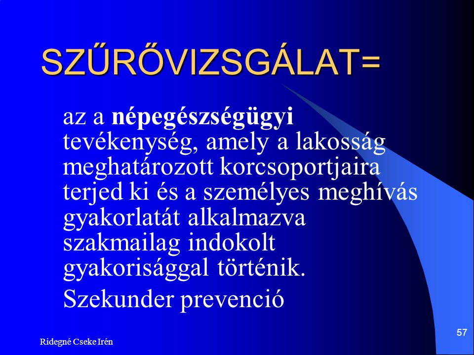 SZŰRŐVIZSGÁLAT= Szekunder prevenció