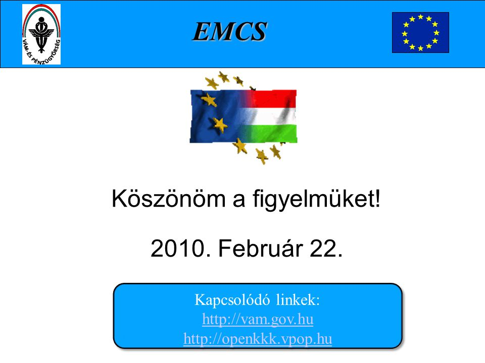 EMCS Köszönöm a figyelmüket! 2010. Február 22. .