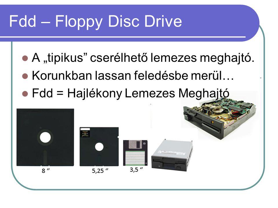 """Fdd – Floppy Disc Drive A """"tipikus cserélhető lemezes meghajtó."""
